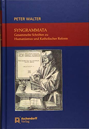 Syngrammata - Gesammelte Schriften zu Humanismus und Katholischer Reform: Peter Walter