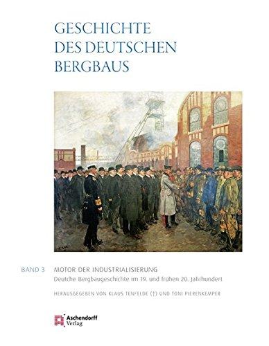 9783402129036: Geschichte des deutschen Bergbaus Herausgegeben von Klaus Tenfelde: Band 3: Motor der Industrialisierung