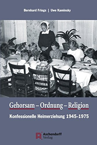 9783402129128: Gehorsam, Ordnung, Religion: Konfessionelle Heimerziehung 1945-1975