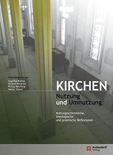 9783402129395: Kirchen - Nutzung und Umnutzung: Kulturgeschichtliche, theologische und praktische Reflexionen