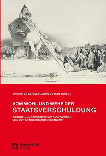 Vom Wohl und Wehe der Staatsverschuldung: Erscheinungsformen und Sichtweisen von der Antike bis zur...