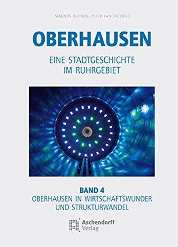 9783402129593: Oberhausen / Band 4: Oberhausen in Wirtschaftswunder und Strukturwandel: Eine Stadtgeschichte im Ruhrgebiet