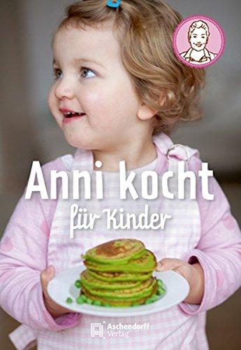 9783402129913: Anni kocht für Kinder: Rezepte, Impressionen & Illustrationen