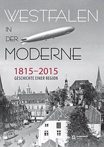 Westfalen in der Moderne 1815-2015: Geschichte einer: Ditt, Karl ;