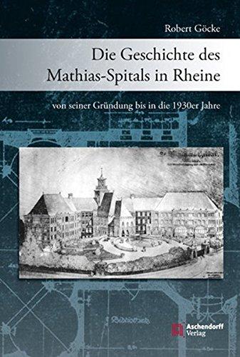 Die Geschichte des Mathias-Spitals in Rheine von seiner Gründung bis in die 1930er Jahre: ...