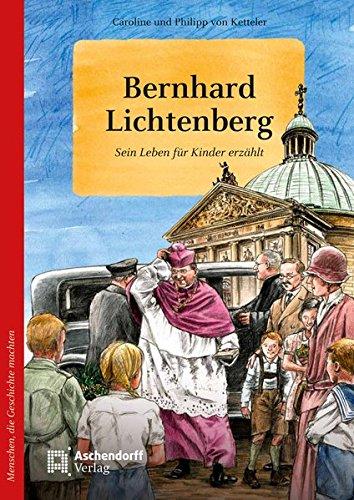 9783402130834: Bernhard Lichtenberg: Sein Leben für Kinder erzählt