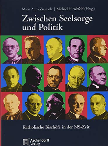 Zwischen Seelsorge und Politk: Katholische Bischöfe in der NS-Zeit (Hardback)