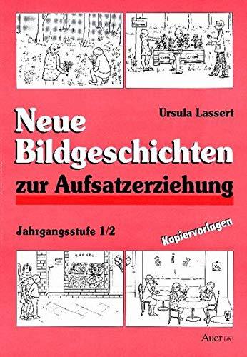 Neue Bildgeschichten zur Aufsatzerziehung. Jahrgangsstufe 1/2