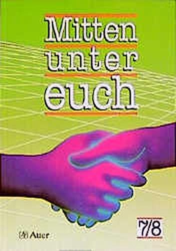 Mitten unter euch, Neuausgabe für Nordrhein-Westfalen und Niedersachsen, 7./8. Jahrgangsstufe - Baur Andreas, Fischer Friedrich, Wegmann Adalbert