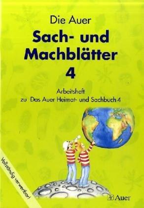 Das Auer Heimat- und Sachbuch / Auer Sach- und Machblätter: Arbeitsheft 4 - Kister Sabine, Schütz Christine, Wagner Kathrin, Wagner Gerhard, Leonhardt Bianka