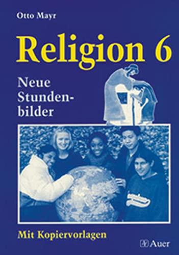 9783403035459: Religion 6. Neue Stundenbilder mit Kopiervorlagen