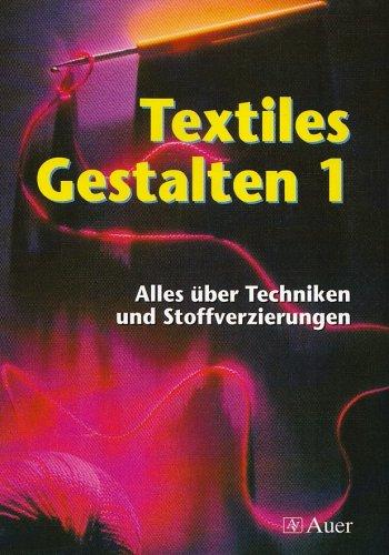 9783403038191: Textiles Gestalten, Bd 1: Alles über Techniken und Stoffverzierungen