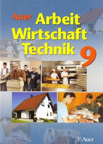 Auer Arbeit-Wirtschaft-Technik. Schülerband 9. Jahrgangstuf. Ausgabe für Bayern