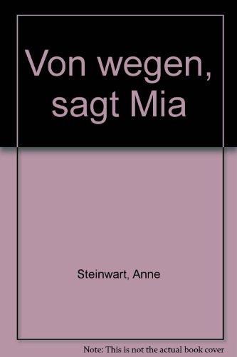Von wegen, sagt Mia - Anne Steinwart