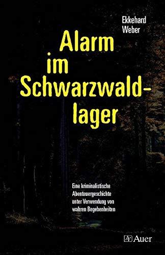 Alarm im Schwarzwaldlager: Eine kriminalistische Abenteuergeschichte unter Verwendung von wahren Begebenheiten - Weber, Ekkehard