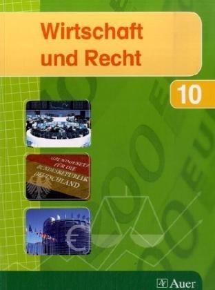 9783403041948: Wirtschaft und Recht 10. Ausgabe für das bayerische Gymnasien: Schülerband 10. Klasse
