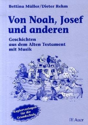 Von Noah, Joseph und anderen: Geschichten aus dem Alten Testament mit Musik. Kopiervorlagen fü...