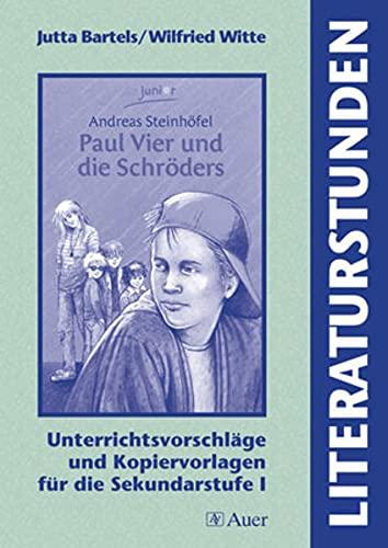 9783403043966: Literaturstunden. Andreas Steinhöfel: Paul Vier und die Schröders: Unterrichtsvorschläge und Kopiervorlagen für die Sekundarstufe I