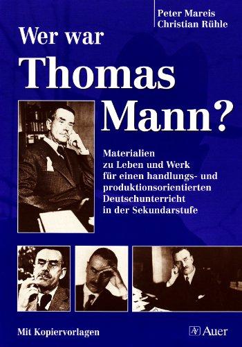 9783403044000: Wer war Thomas Mann?: Materialien zu Leben und Werk für einen handlungs- und produktionsorientierten Deutschunterricht in der Sekundarstufe