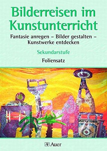 9783403044222: Bilderreisen im Kunstunterricht (Foliensatz): Fantasie anregen - Bilder gestalten - Kunstwerke entdecken in der Sekundarstufe (5. bis 10. Klasse)
