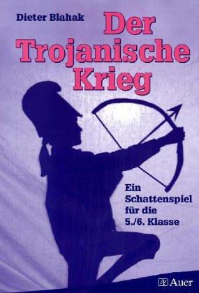 9783403044437: Der Trojanische Krieg: Ein Schattenspiel f?r die 5./ 6. Klasse