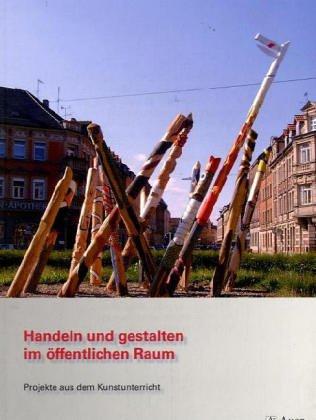 9783403045205: Handeln und gestalten im öffentlichen Raum: Projekte aus dem Kunstunterricht