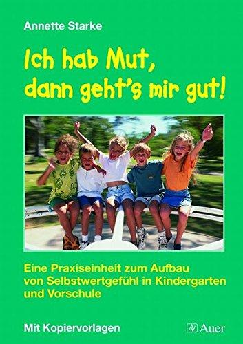 9783403045571: Ich hab Mut, dann geht's mir gut!: Eine Praxiseinheit zum Aufbau von Selbstwertgef�hl in Kindergarten und Vorschule