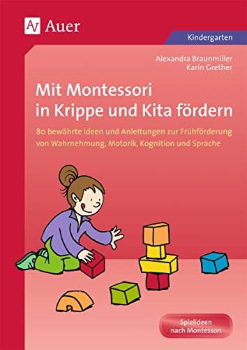 9783403046516: Mit Montessori in Krippe und Kita fördern: 80 bewährte Ideen und Anleitungen zur Frühförderung von Wahrnehmung, Motorik, Kognition und Sprache (1. Klasse/Vorschule)