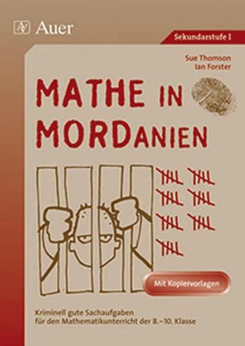 9783403047544: Mathe in MORDanien: Kriminell gute Sachaufgaben für den Mathematikunterricht der 8.-10. Klasse