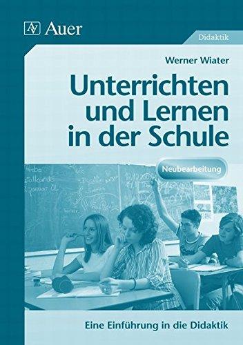 Unterrichten und lernen in der Schule: Eine Einführung in die Didaktik | Neubearbeitung (Alle Klassenstufen) : Eine Einführung in die Didaktik. (Alle Klassenstufen) - Wiater Werner
