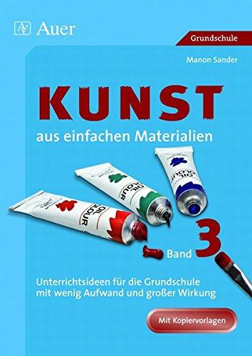 9783403062387: Kunst aus einfachen Materialien 03: Unterrichtsideen für die Grundschule mit wenig Aufwand und großer Wirkung
