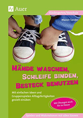 9783403064985: Hände waschen, Schleife binden, Besteck benutzen: Mit einfachen Ideen und Gruppenspielen Alltagsfertigkeiten gezielt einüben. Kindergarten/Vorschule