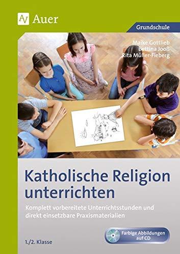 9783403065982: Katholische Religion unterrichten, Klasse 1/2: Komplett vorbereitete Unterrichtsstunden und direkt einsetzbare Praxismaterialien
