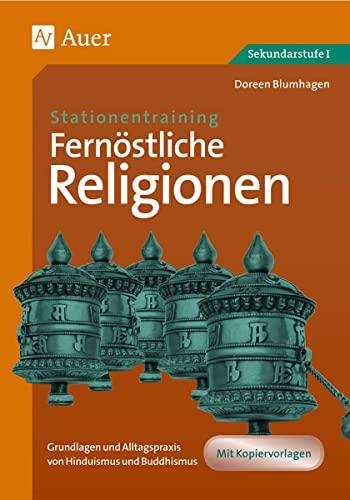 Stationentraining Fernöstliche Religionen : Grundlagen und Alltagspraxis von Hinduismus und Buddhismus (5. bis 10. Klasse) - Doreen Blumhagen