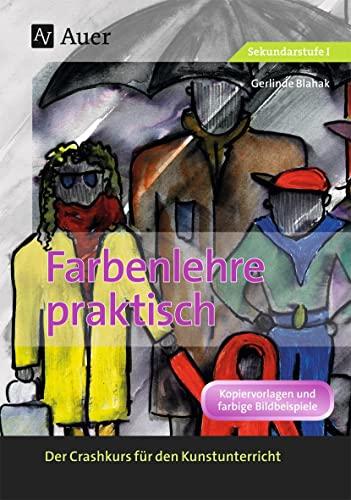 Farbenlehre praktisch : Der Crashkurs für den Kunstunterricht (5. bis 10. Klasse) - Gerlinde Blahak