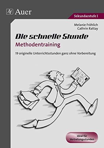 Die schnelle Stunde Methodentraining: 19 orginelle Unterrichtsstunden: Fröhlich, Melanie; Rattay,