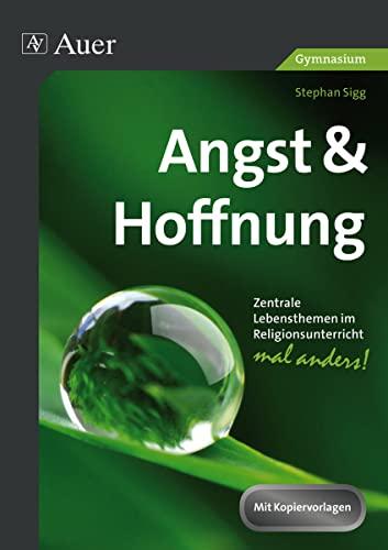 9783403072577: Angst & Hoffnung Gymnasium 5-10: Zentrale Lebensthemen im Religionsunterricht - mal anders! (5. bis 10. Klasse)