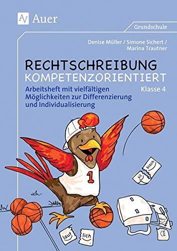 Rechtschreibung kompetenzorientiert - Klasse 4 AH: Arbeitsheft: Müller, Denise; Sichert,