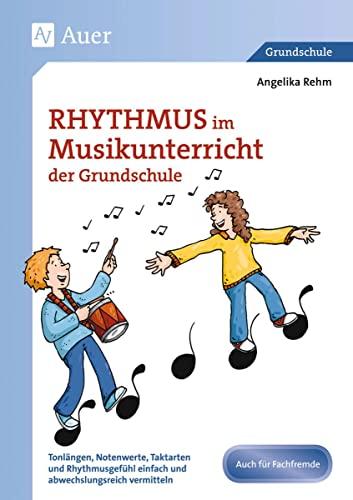 9783403074472: Rhythmus im Musikunterricht der Grundschule: Tonlängen, Notenwerte, Taktarten und Rhythmus gefühl einfach und abwechslungsreich vermitteln (1. bis 4. Klasse)