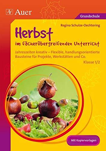 9783403074533: Herbst im f�cher�bergreifenden Unterricht 1-2: Jahreszeiten kreativ - Flexible, handlungsorientie rte Bausteine f�r Projekte, Werkst�tten und Co. (1. und 2. Klasse)