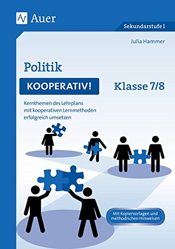 9783403076223: Politik kooperativ Klasse 7-8: Kernthemen des Lehrplans mit kooperativen Lernmethoden erfolgreich umsetzen