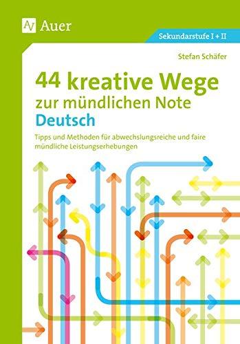 44 kreative Wege zur mündlichen Note Deutsch: Stefan Schäfer