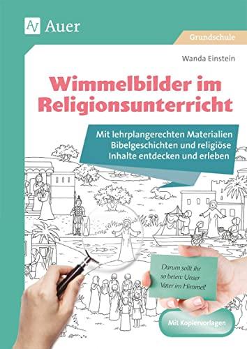 Wimmelbilder im Religionsunterricht : Mit lehrplangerechten Materialien Bibelgeschichten und religiöse Inhalte entdecken und erleben (1. bis 4. Klasse) - Wanda Einstein