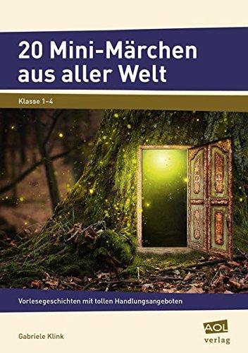 20 Mini-Märchen aus aller Welt: Vorlesegeschichten mit tollen Handlungsangeboten (1. bis 4. Klasse)...