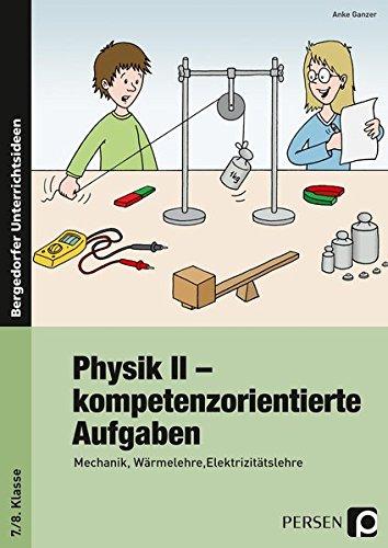 9783403231110: Physik II - kompetenzorientierte Aufgaben: Mechanik, Wärmelehre, Elektrizitätslehre (7. und 8. Klasse)