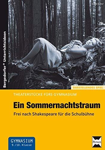 Ein Sommernachtstraum: Frei nach Shakespeare für die Schulbühne (9. und 10. Klasse): ...