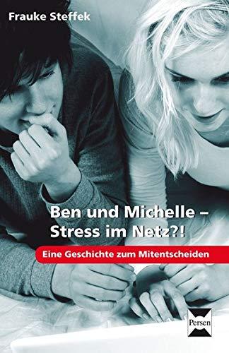 Ben und Michelle - Stress im Netz?!: Eine Geschichte zum Mitentscheiden (7. bis 9. Klasse): Frauke ...