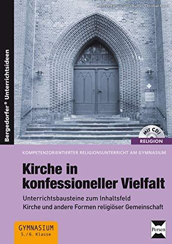 9783403233022: Kirche in konfessioneller Vielfalt: Unterrichtsbausteine zum Inhaltsfeld Kirche und andere Formen religiöser Gemeinschaft (5. und 6. Klasse)