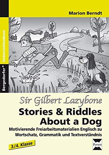 9783403233787: Sir Gilbert Lazybone:Stories & Riddles About a Dog: Motivierende Freiarbeitsmaterialien Englisch zu Wortschatz, Grammatik und Textverständnis (3. und 4. Klasse)