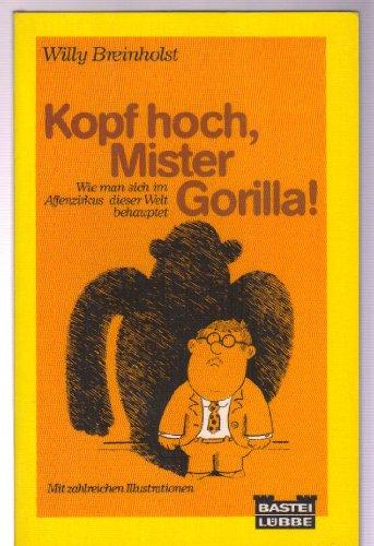 Kopf hoch, Mister Gorilla. Wie man sich im Affenzirkus dieser Welt behauptet. - Breinholst, Willy